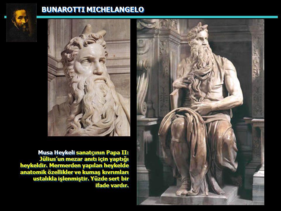 BUNAROTTI MICHELANGELO Musa Heykeli sanatçının Papa II: Jülius'un mezar anıtı için yaptığı heykeldir.