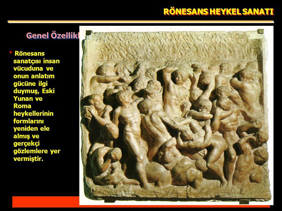 RÖNESANS HEYKEL SANATI * Rönesans sanatçısı insan vücuduna ve onun anlatım gücüne ilgi duymuş, Eski Yunan ve Roma heykellerinin formlarını yeniden ele almış ve gerçekçi gözlemlere yer vermiştir.