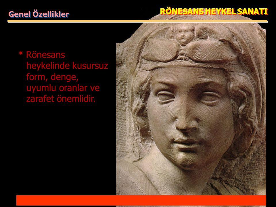 RÖNESANS HEYKEL SANATI * Rönesans heykelinde kusursuz form, denge, uyumlu oranlar ve zarafet önemlidir.