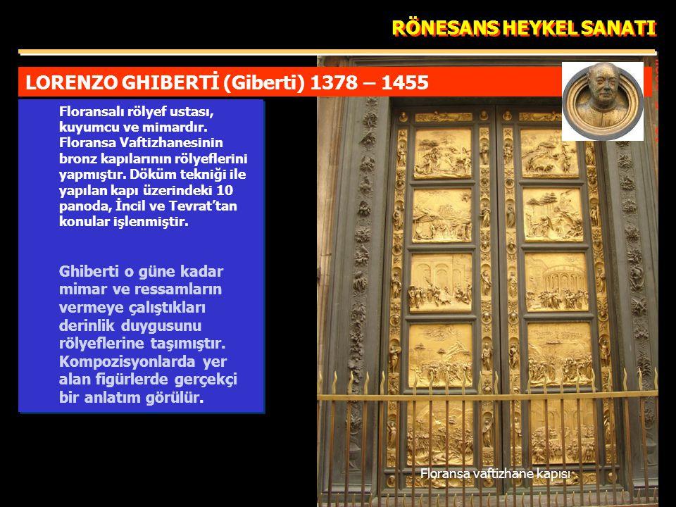 LORENZO GHIBERTİ (Giberti) 1378 – 1455 RÖNESANS HEYKEL SANATI Floransalı rölyef ustası, kuyumcu ve mimardır.