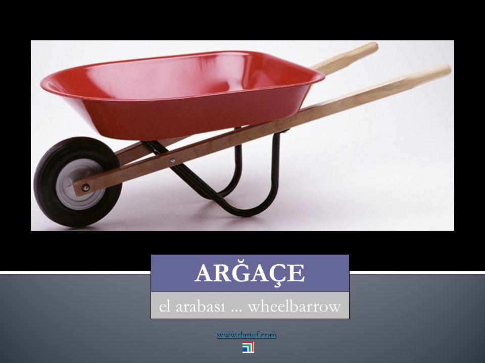 www.danef.com ARĞAÇE el arabası... wheelbarrow