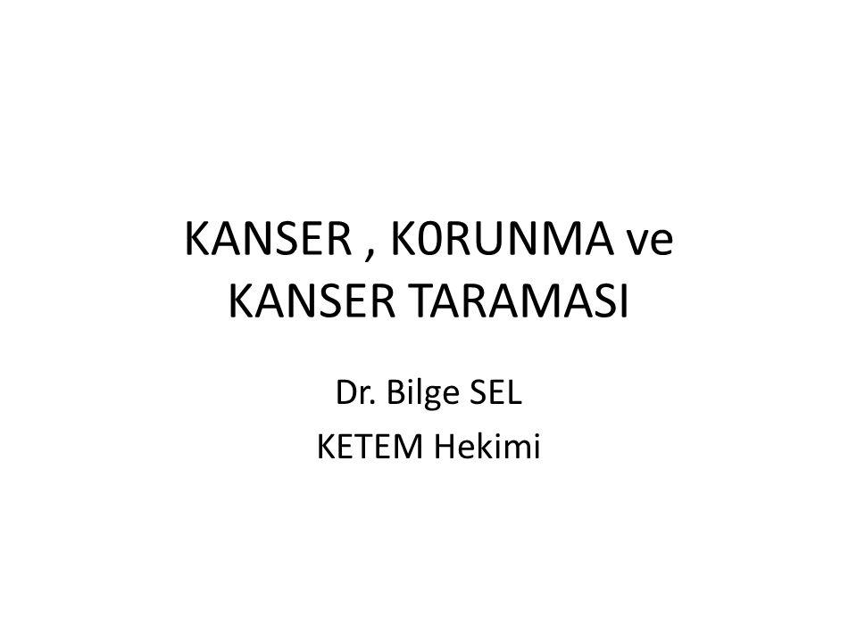KANSER, K0RUNMA ve KANSER TARAMASI Dr. Bilge SEL KETEM Hekimi