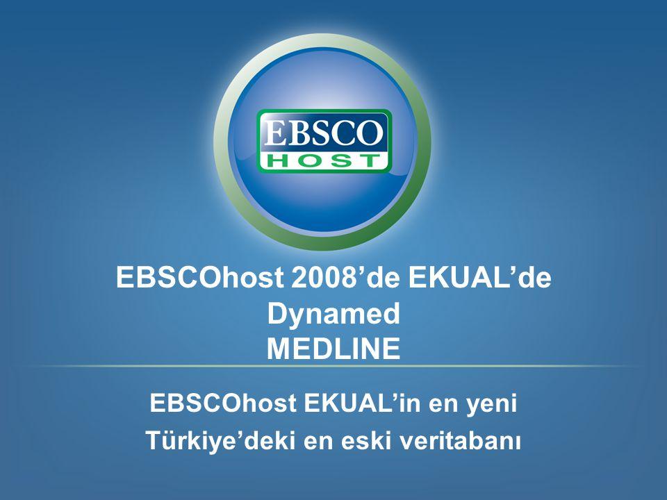 EBSCOhost 2008'de EKUAL'de Dynamed MEDLINE EBSCOhost EKUAL'in en yeni Türkiye'deki en eski veritabanı