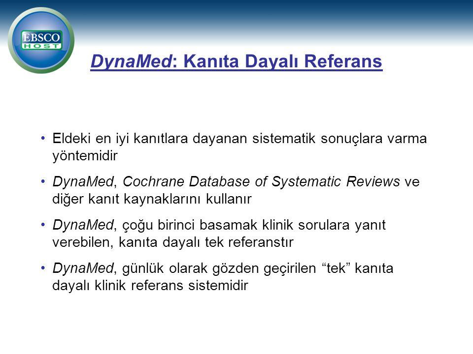 DynaMed: Kanıta Dayalı Referans Eldeki en iyi kanıtlara dayanan sistematik sonuçlara varma yöntemidir DynaMed, Cochrane Database of Systematic Reviews ve diğer kanıt kaynaklarını kullanır DynaMed, çoğu birinci basamak klinik sorulara yanıt verebilen, kanıta dayalı tek referanstır DynaMed, günlük olarak gözden geçirilen tek kanıta dayalı klinik referans sistemidir