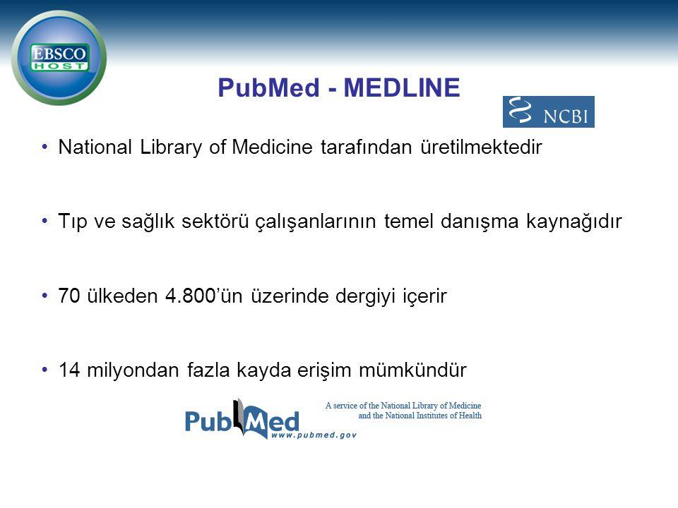 PubMed - MEDLINE National Library of Medicine tarafından üretilmektedir Tıp ve sağlık sektörü çalışanlarının temel danışma kaynağıdır 70 ülkeden 4.800'ün üzerinde dergiyi içerir 14 milyondan fazla kayda erişim mümkündür