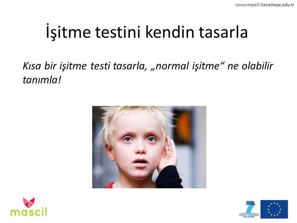 """www.mascil.hacettepe.edu.tr İşitme testini kendin tasarla Kısa bir işitme testi tasarla, """"normal işitme ne olabilir tanımla!"""