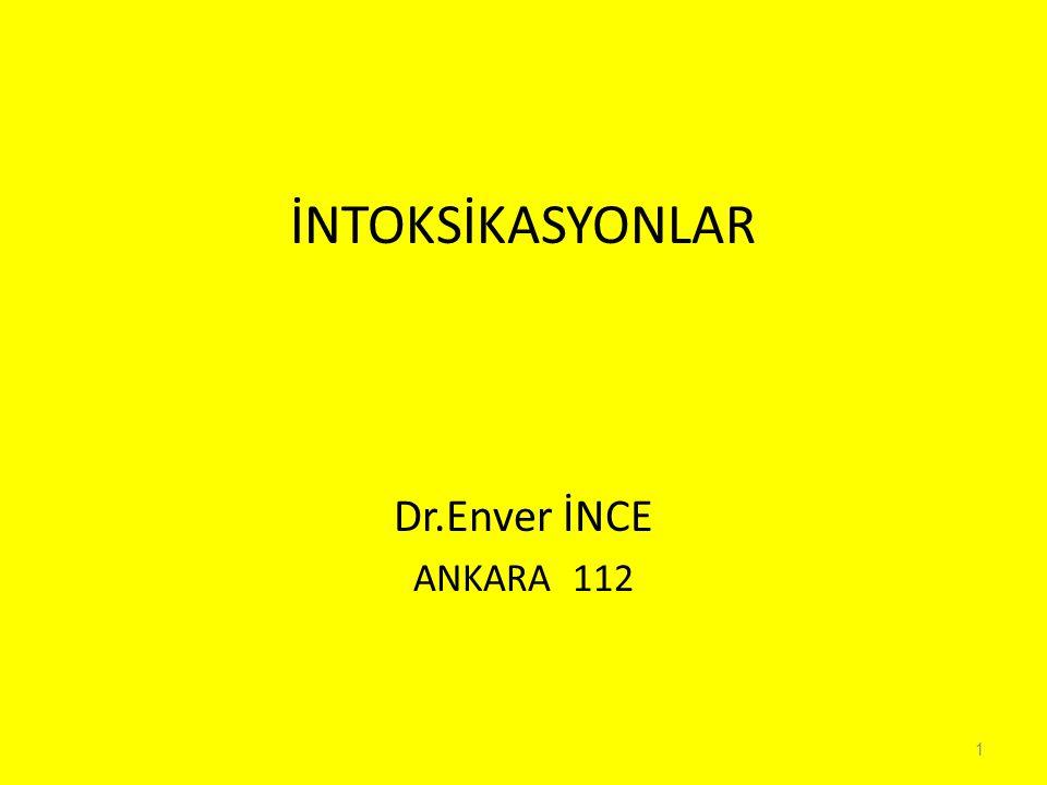 İNTOKSİKASYONLAR Dr.Enver İNCE ANKARA 112 1