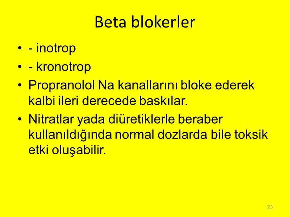 Beta blokerler - inotrop - kronotrop Propranolol Na kanallarını bloke ederek kalbi ileri derecede baskılar. Nitratlar yada diüretiklerle beraber kulla