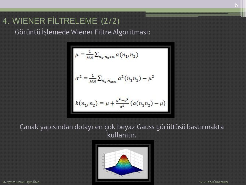 Görüntü İşlemede Wiener Filtre Algoritması: Çanak yapısından dolayı en çok beyaz Gauss gürültüsü bastırmakta kullanılır. 4. WIENER FİLTRELEME (2/2) 6