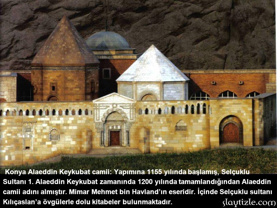 Konya Alaeddin Keykubat camii: Yapımına 1155 yılında başlamış, Selçuklu Sultanı 1.