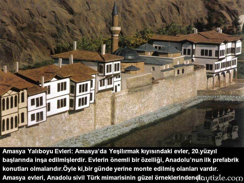 Amasya Yalıboyu Evleri: Amasya'da Yeşilırmak kıyısındaki evler, 20.yüzyıl başlarında inşa edilmişlerdir.
