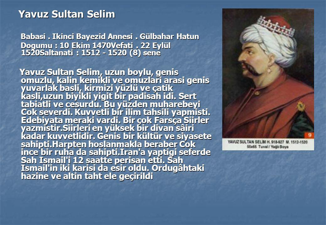 Yavuz Sultan Selim Yavuz Sultan Selim Babasi.Ikinci Bayezid Annesi.