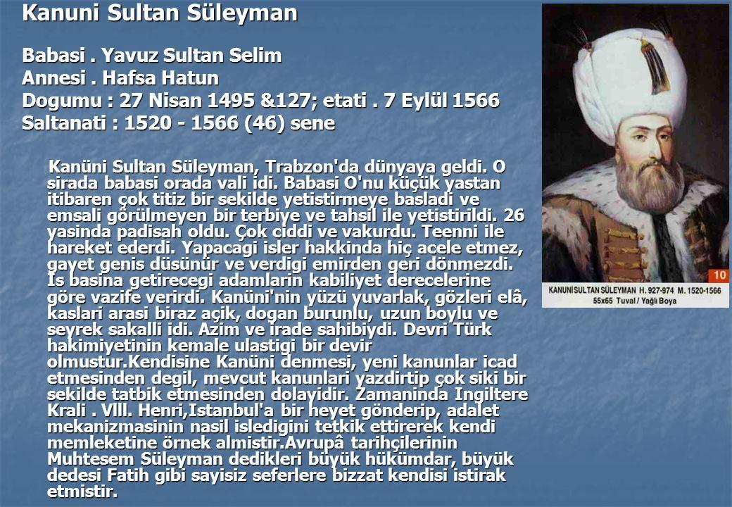 Kanuni Sultan Süleyman Babasi.Yavuz Sultan Selim Annesi.