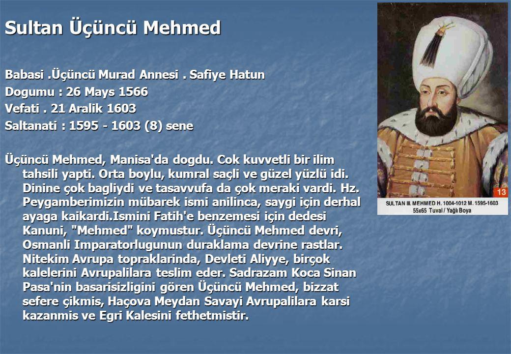 Sultan Üçüncü Mehmed Babasi.Üçüncü Murad Annesi.Safiye Hatun Dogumu : 26 Mays 1566 Vefati.