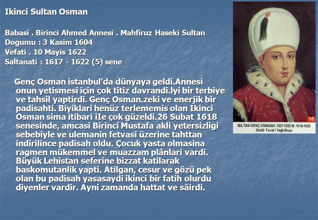Ikinci Sultan Osman Babasi.Birinci Ahmed Annesi.