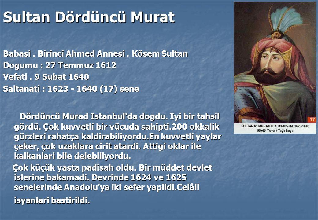 Sultan Dördüncü Murat Babasi.Birinci Ahmed Annesi.