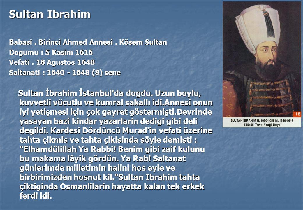Sultan Ibrahim Babasi.Birinci Ahmed Annesi. Kösem Sultan Dogumu : 5 Kasim 1616 Vefati.