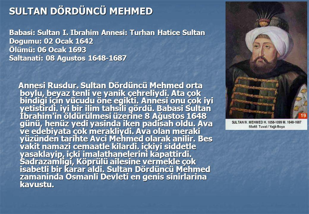 SULTAN DÖRDÜNCÜ MEHMED Babasi: Sultan I.