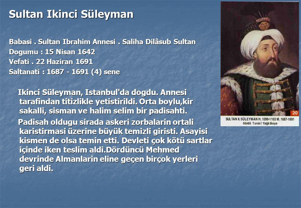 Sultan Ikinci Süleyman Babasi.Sultan Ibrahim Annesi.