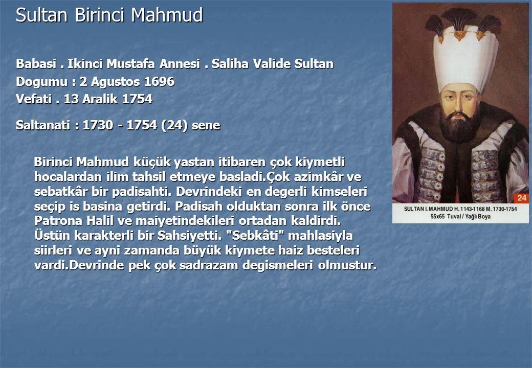 Sultan Birinci Mahmud Babasi.Ikinci Mustafa Annesi.