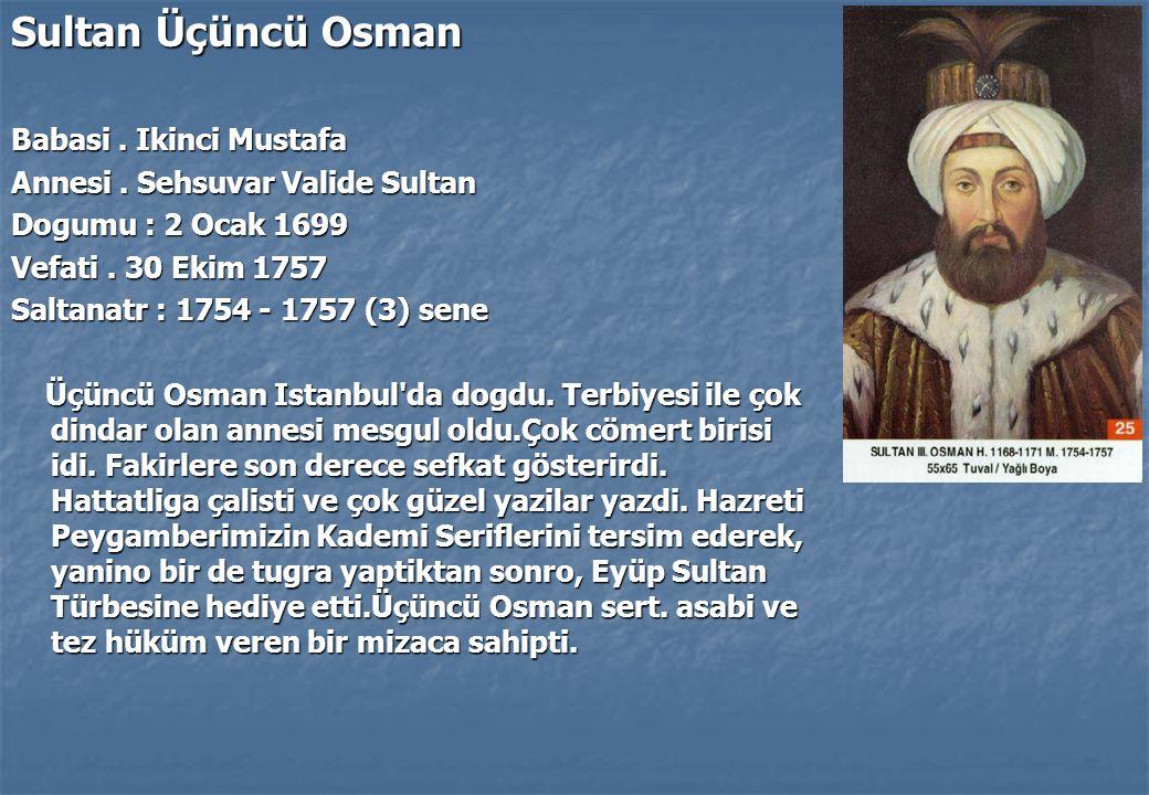 Sultan Üçüncü Osman Babasi.Ikinci Mustafa Annesi.