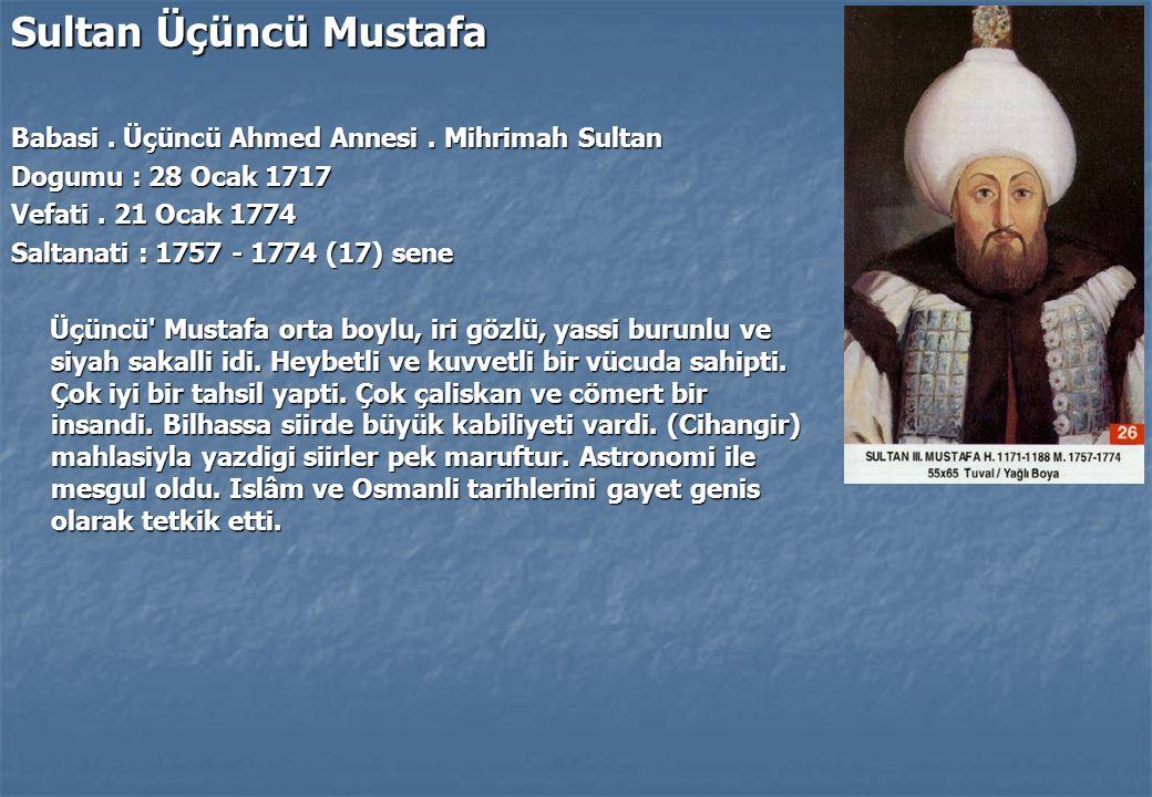 Sultan Üçüncü Mustafa Babasi.Üçüncü Ahmed Annesi.