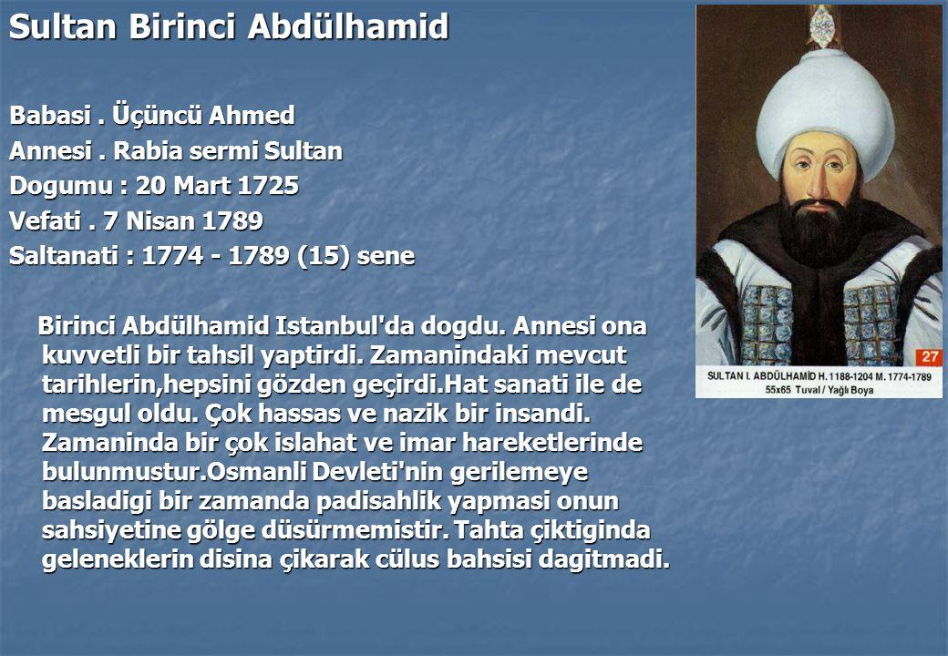 Sultan Birinci Abdülhamid Babasi.Üçüncü Ahmed Annesi.