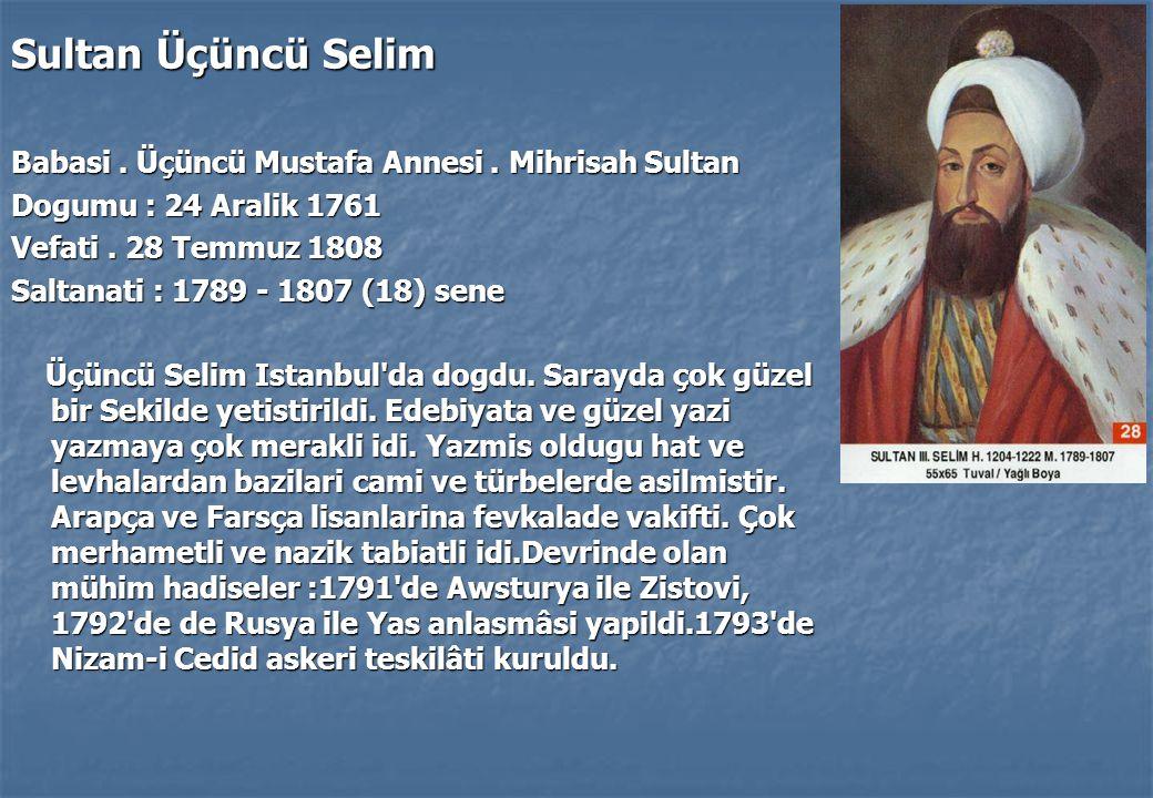 Sultan Üçüncü Selim Babasi.Üçüncü Mustafa Annesi.