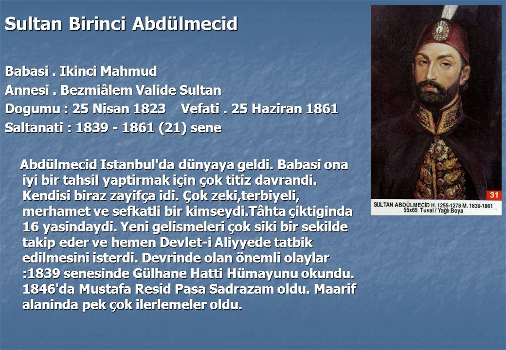 Sultan Birinci Abdülmecid Babasi.Ikinci Mahmud Annesi.