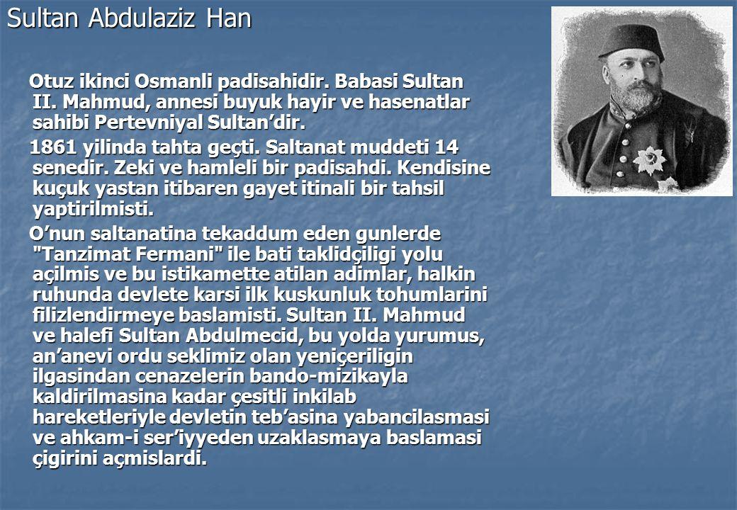 Sultan Abdulaziz Han Otuz ikinci Osmanli padisahidir.
