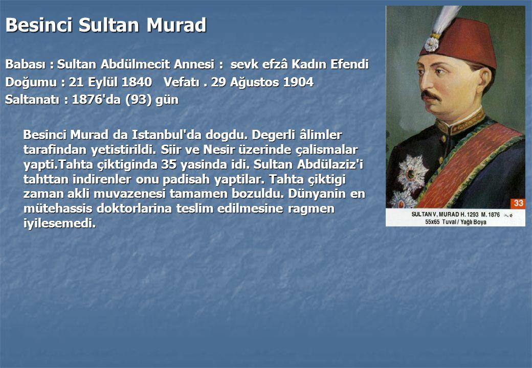 Besinci Sultan Murad Babası : Sultan Abdülmecit Annesi : sevk efzâ Kadın Efendi Doğumu : 21 Eylül 1840 Vefatı.