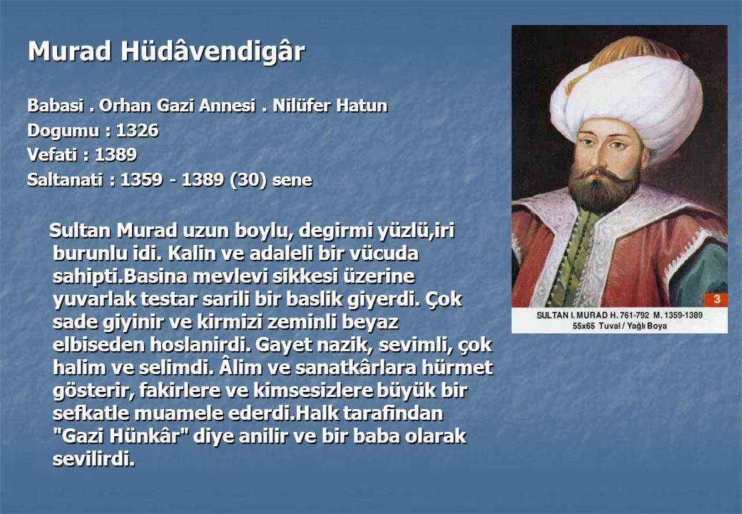 Murad Hüdâvendigâr Babasi.Orhan Gazi Annesi.