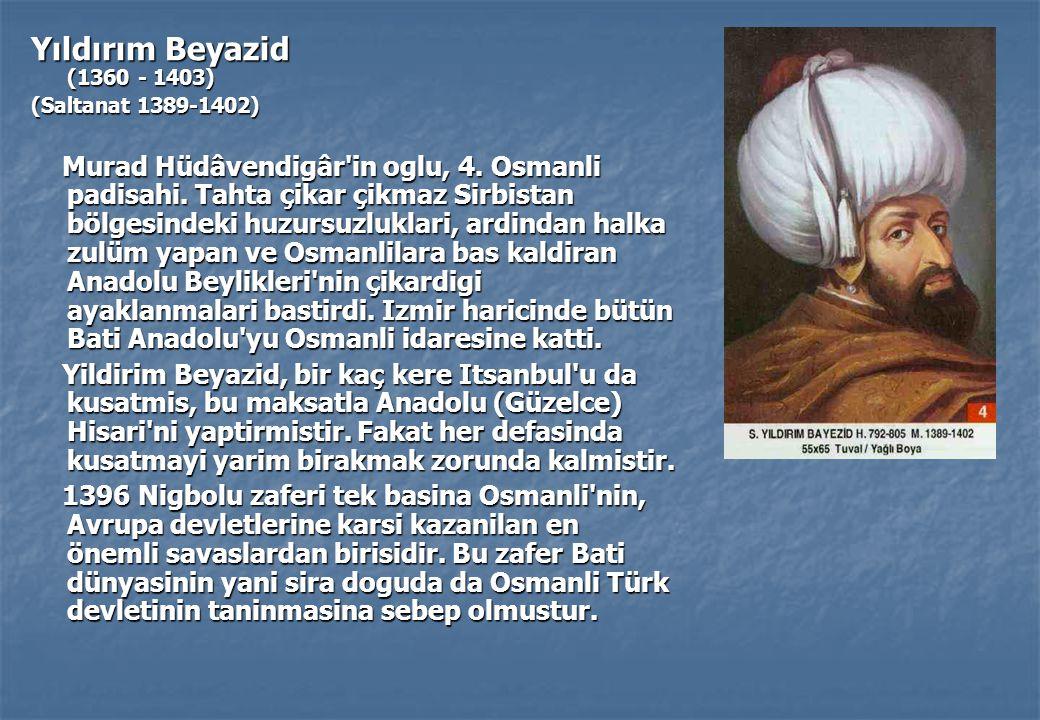 Yıldırım Beyazid (1360 - 1403) (Saltanat 1389-1402) Murad Hüdâvendigâr in oglu, 4.