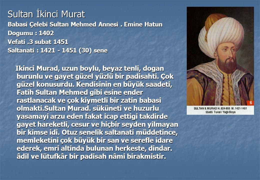 Sultan İkinci Murat Babasi Çelebi Sultan Mehmed Annesi.