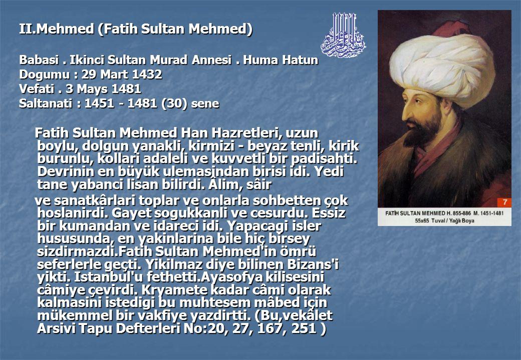 II.Mehmed (Fatih Sultan Mehmed) Babasi.Ikinci Sultan Murad Annesi.