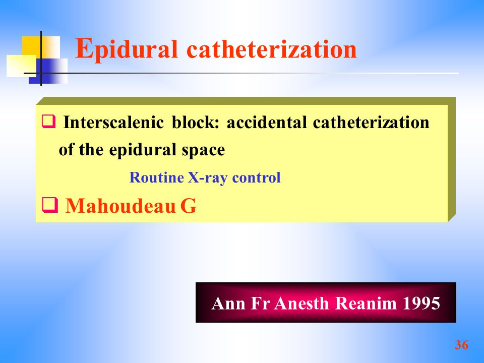 36 E pidural catheterization  Interscalenic block: accidental catheterization of the epidural space Routine X-ray control  Mahoudeau G Ann Fr Anesth
