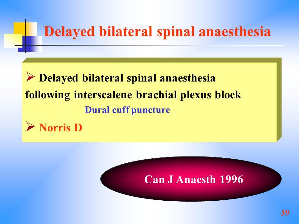 39 Delayed bilateral spinal anaesthesia Can J Anaesth 1996  Delayed bilateral spinal anaesthesia following interscalene brachial plexus block Dural cuff puncture  Norris D