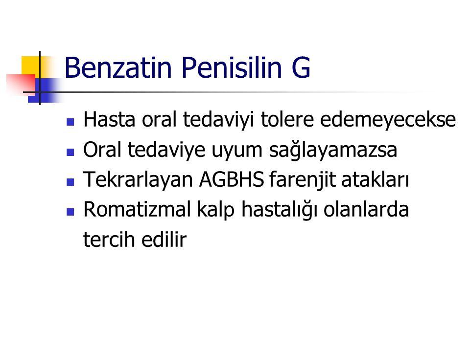 Benzatin Penisilin G Hasta oral tedaviyi tolere edemeyecekse Oral tedaviye uyum sağlayamazsa Tekrarlayan AGBHS farenjit atakları Romatizmal kal p hast
