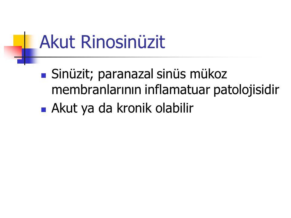 Akut Rinosinüzit Sinüzit; paranazal sinüs mükoz membranlarının inflamatuar patolojisidir Akut ya da kronik olabilir