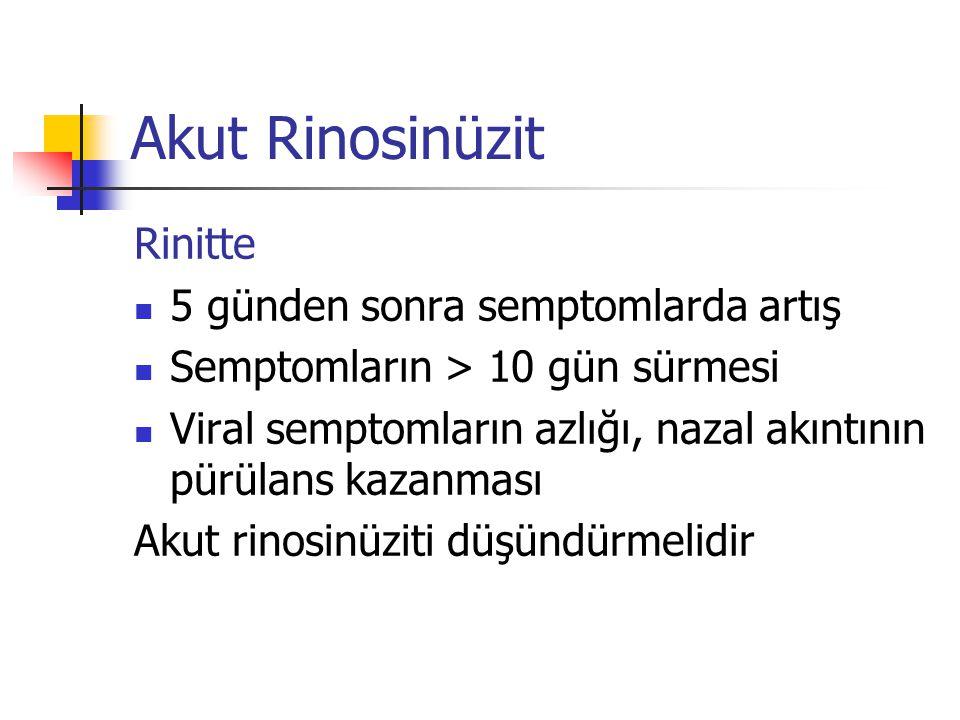Akut Rinosinüzit Rinitte 5 günden sonra semptomlarda artış Semptomların > 10 gün sürmesi Viral semptomların azlığı, nazal akıntının pürülans kazanması