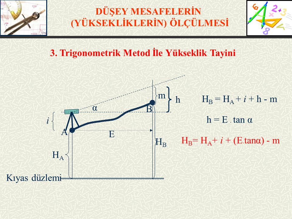 DÜŞEY MESAFELERİN (YÜKSEKLİKLERİN) ÖLÇÜLMESİ Geometrik Metod İle Yükseklik Tayininde yatay gözleme doğrusu veren aletler kullanılır.