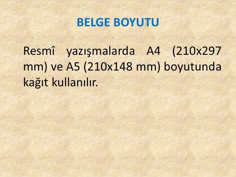 BELGE BOYUTU Resmî yazışmalarda A4 (210x297 mm) ve A5 (210x148 mm) boyutunda kağıt kullanılır.