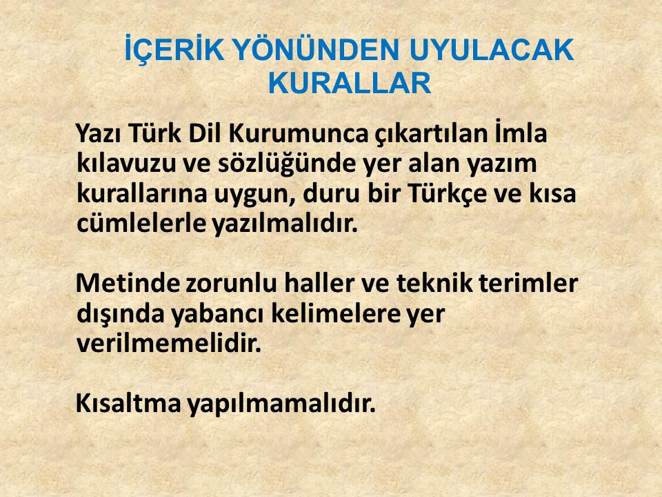 İÇERİK YÖNÜNDEN UYULACAK KURALLAR Yazı Türk Dil Kurumunca çıkartılan İmla kılavuzu ve sözlüğünde yer alan yazım kurallarına uygun, duru bir Türkçe ve