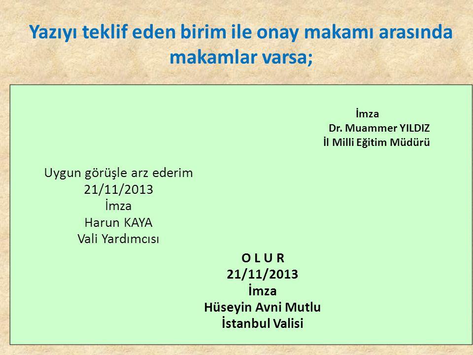 Yazıyı teklif eden birim ile onay makamı arasında makamlar varsa; İmza Dr. Muammer YILDIZ İl Milli Eğitim Müdürü Uygun görüşle arz ederim 21/11/2013 İ