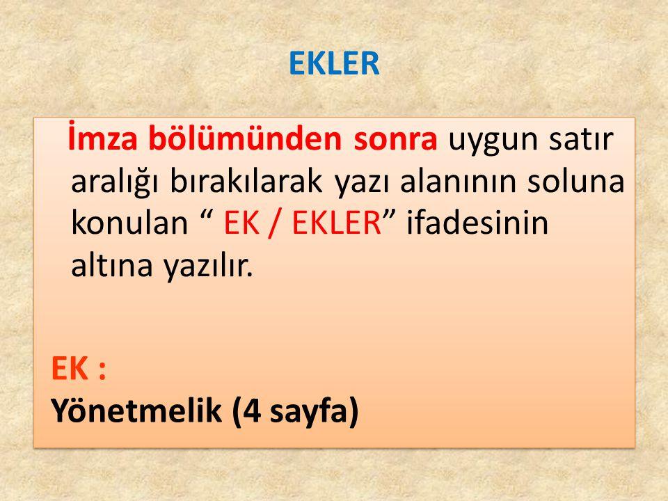 """EKLER İmza bölümünden sonra uygun satır aralığı bırakılarak yazı alanının soluna konulan """" EK / EKLER"""" ifadesinin altına yazılır. EK : Yönetmelik (4 s"""