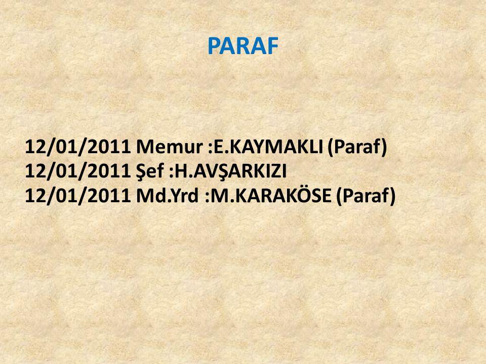 PARAF 12/01/2011 Memur :E.KAYMAKLI (Paraf) 12/01/2011 Şef :H.AVŞARKIZI 12/01/2011 Md.Yrd :M.KARAKÖSE (Paraf)