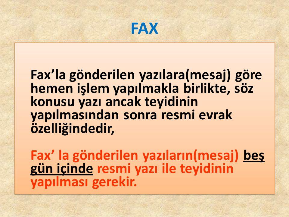FAX Fax'la gönderilen yazılara(mesaj) göre hemen işlem yapılmakla birlikte, söz konusu yazı ancak teyidinin yapılmasından sonra resmi evrak özelliğind