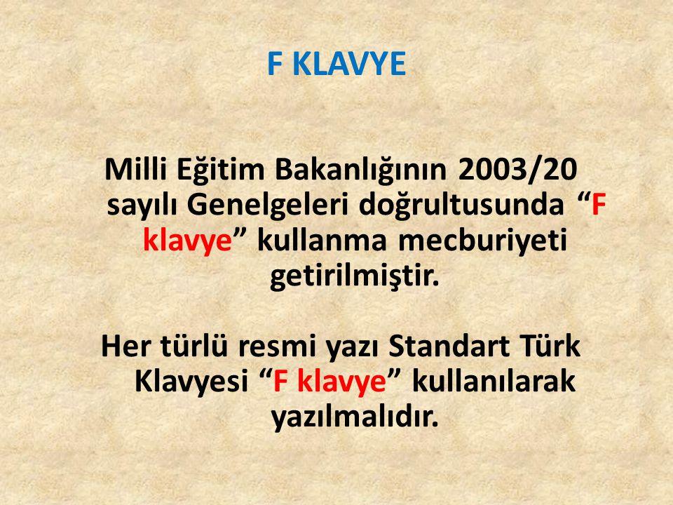 """F KLAVYE Milli Eğitim Bakanlığının 2003/20 sayılı Genelgeleri doğrultusunda """"F klavye"""" kullanma mecburiyeti getirilmiştir. Her türlü resmi yazı Standa"""