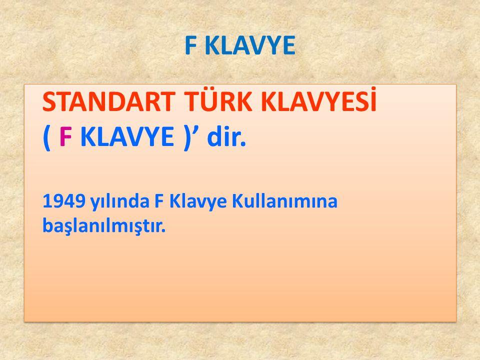 F KLAVYE STANDART TÜRK KLAVYESİ ( F KLAVYE )' dir. 1949 yılında F Klavye Kullanımına başlanılmıştır.