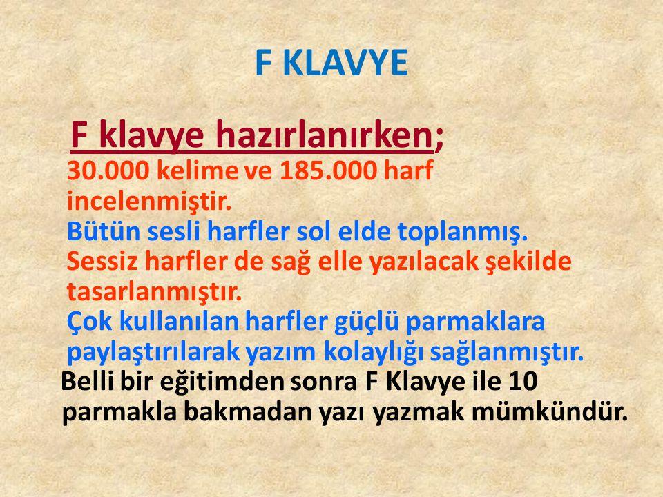 F KLAVYE F klavye hazırlanırken; 30.000 kelime ve 185.000 harf incelenmiştir. Bütün sesli harfler sol elde toplanmış. Sessiz harfler de sağ elle yazıl